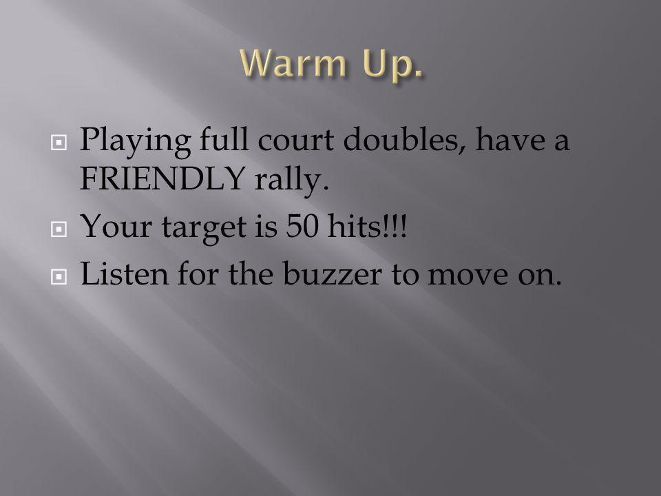  Playing full court doubles, have a FRIENDLY rally.