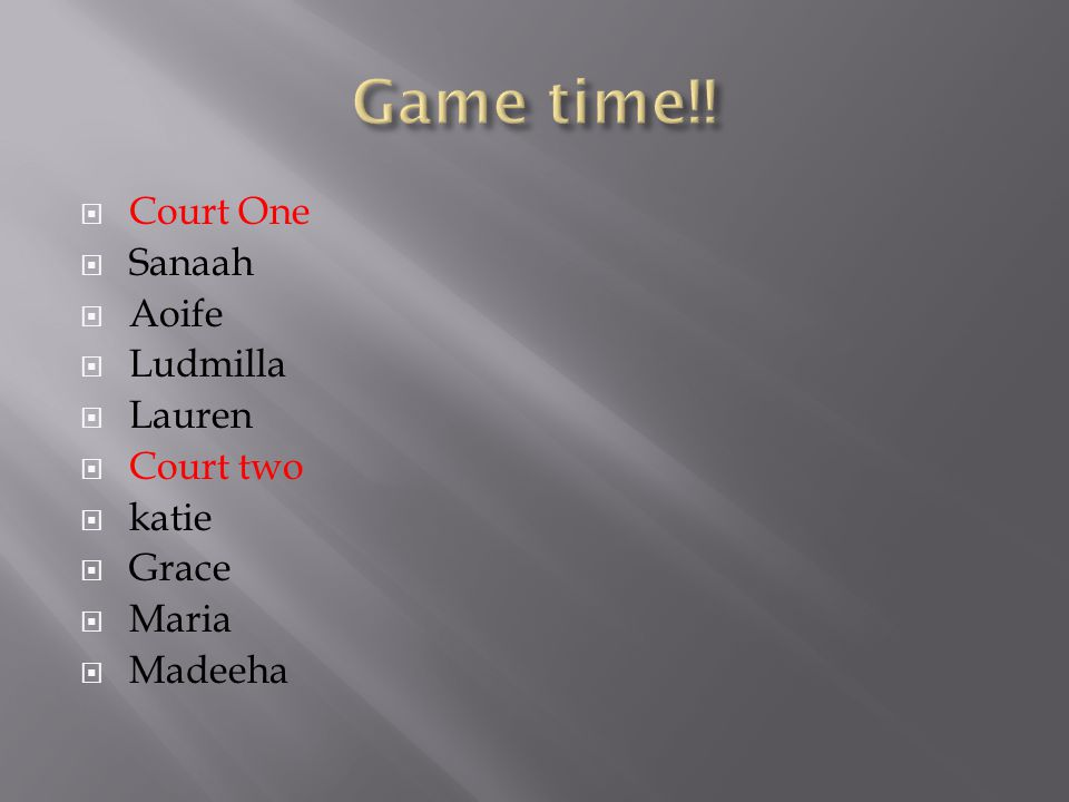  Court One  Sanaah  Aoife  Ludmilla  Lauren  Court two  katie  Grace  Maria  Madeeha