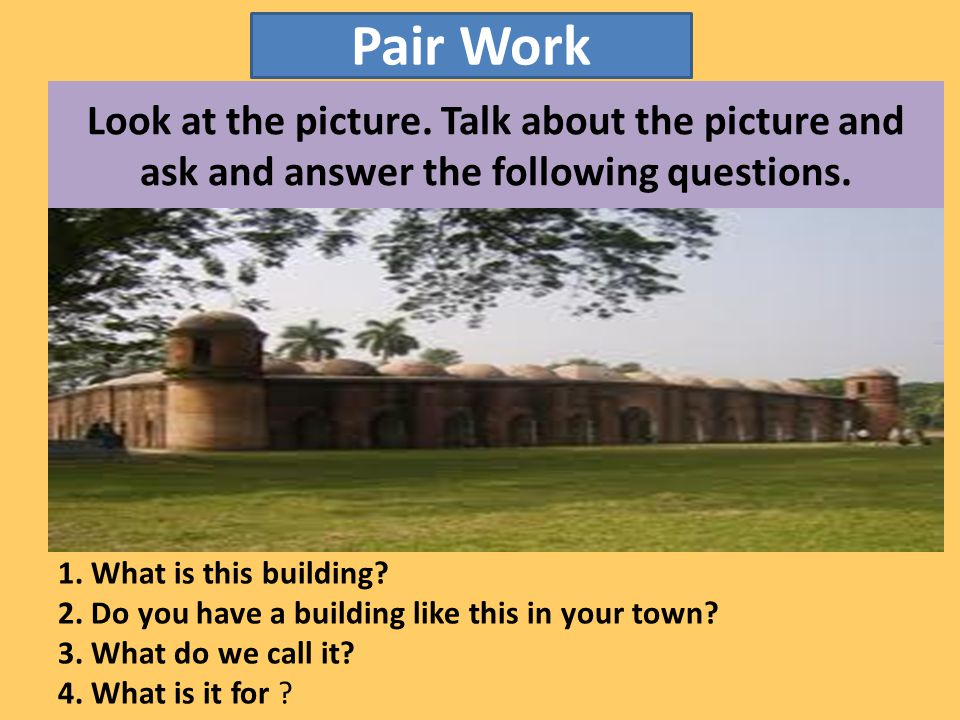 Look at the picture. Talk about the picture and ask and answer the following questions.