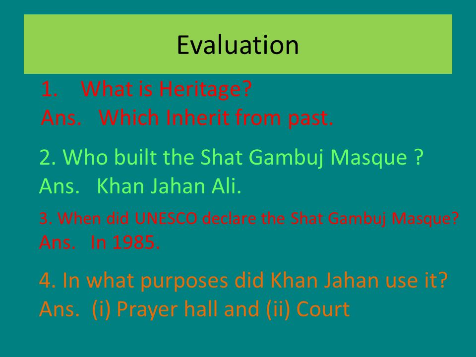 Evaluation 1. What is Heritage. Ans. Which Inherit from past.