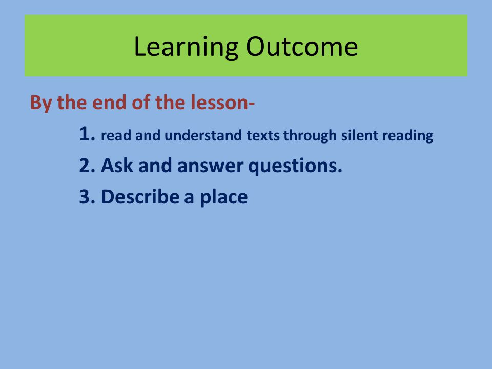 Learning Outcome By the end of the lesson- 1. read and understand texts through silent reading 2.