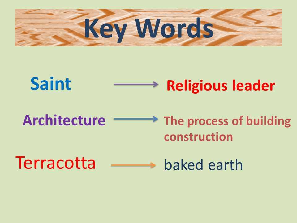 Key Words Saint Religious leader Architecture The process of building construction Terracotta baked earth