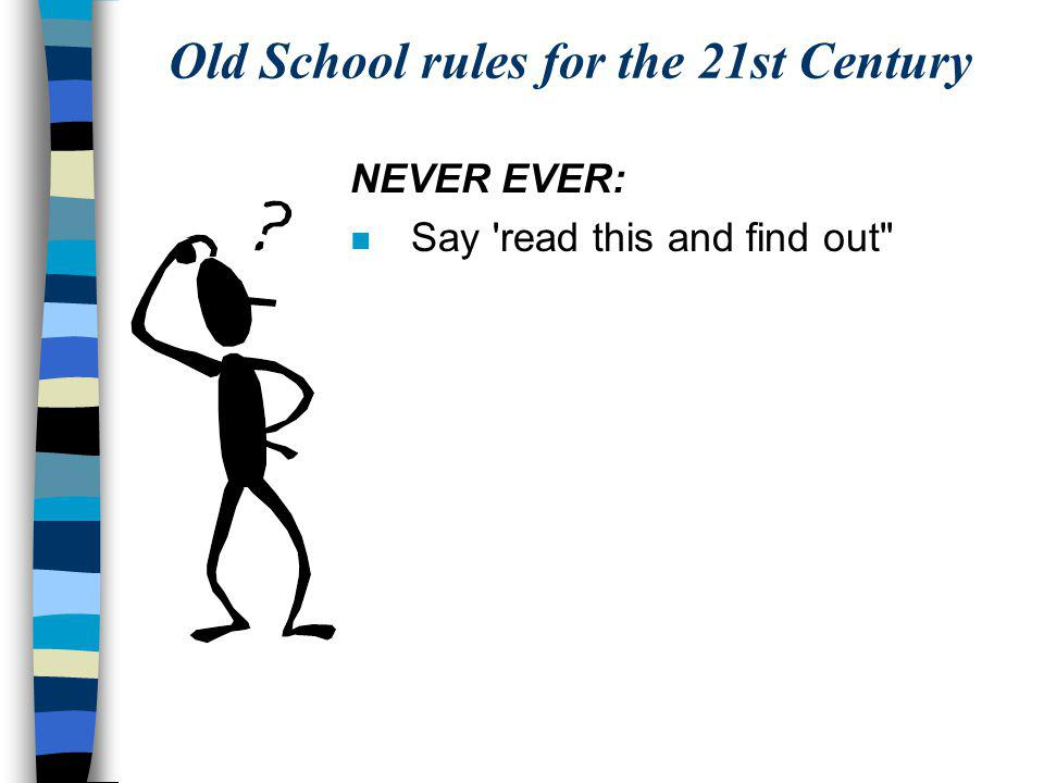 Old School rules for the 21st Century 3 Golden rules n Remember the audience's wants n Remember the audience's needs n Be dramatic, not theatrical