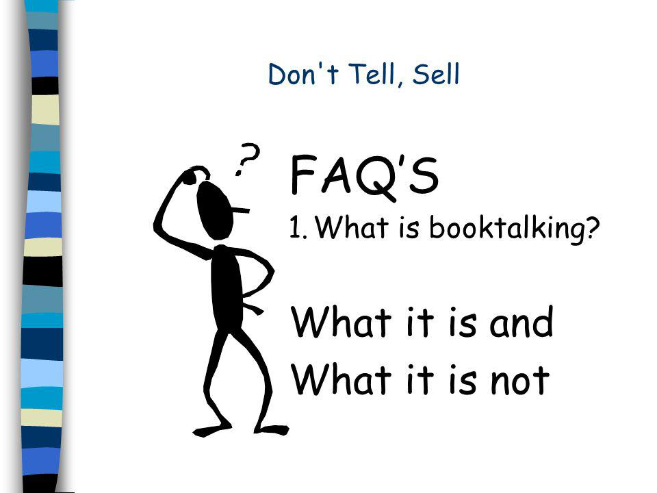 Don t Tell, Sell FAQ'S 1. What is booktalking. 2.