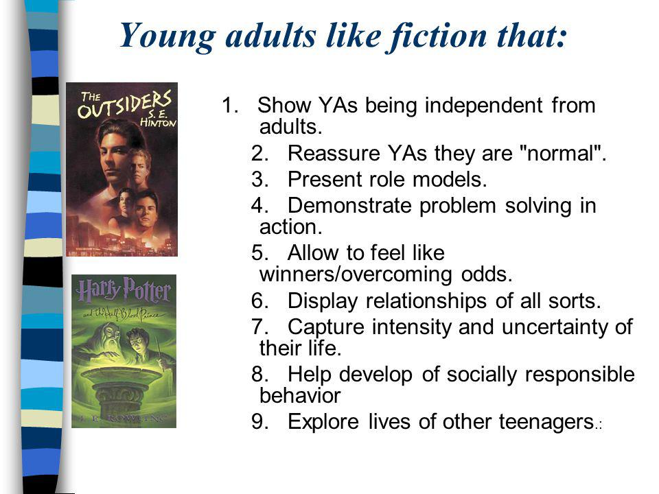 Young adults like fiction that: 1. Show YAs being independent from adults.