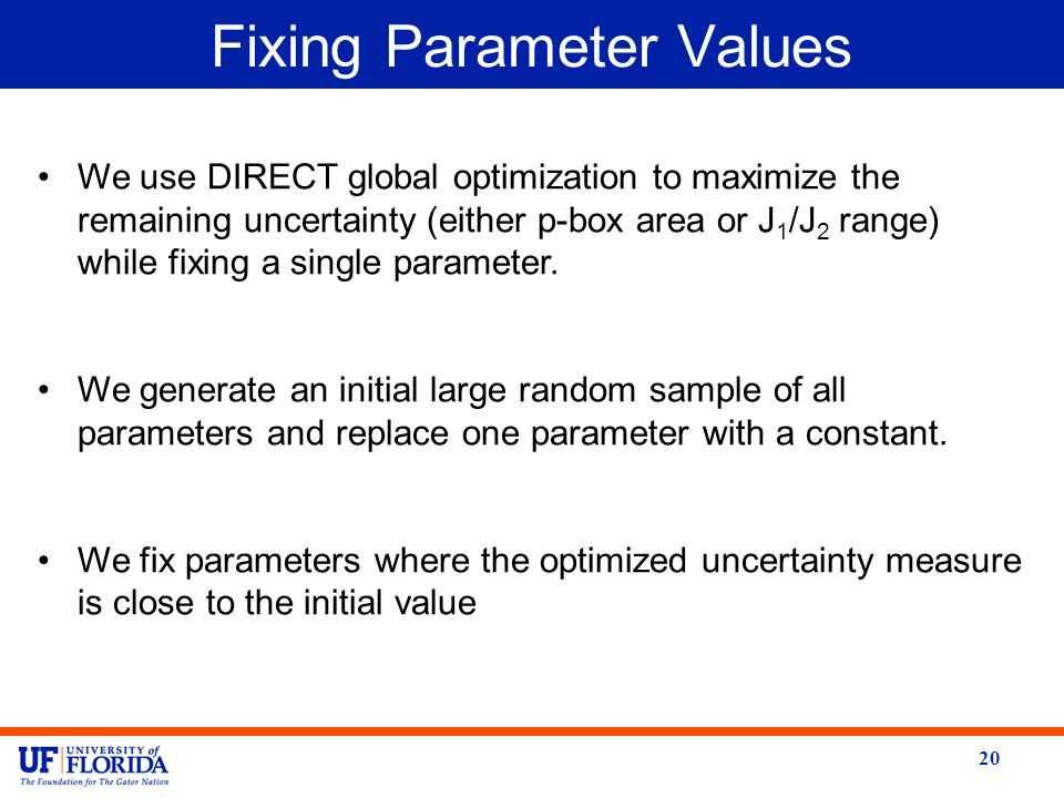 Fixing Parameter Values 20 We use DIRECT global optimization to maximize the remaining uncertainty (either p-box area or J 1 /J 2 range) while fixing a single parameter.