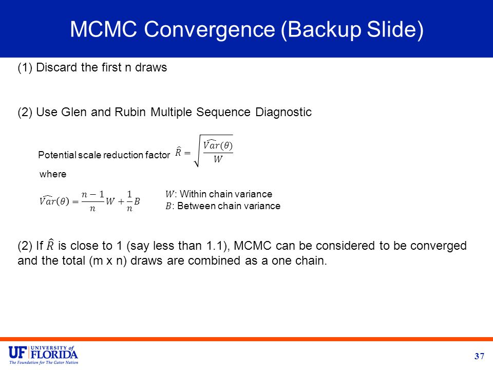 MCMC Convergence (Backup Slide) 37 Potential scale reduction factor where