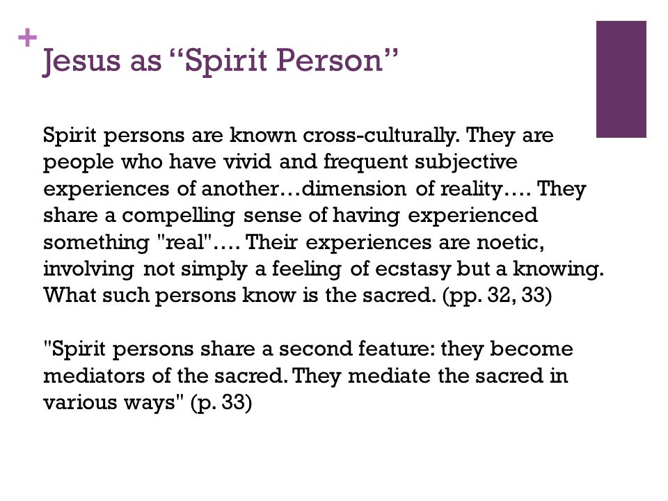 + Jesus as Spirit Person Spirit persons are known cross-culturally.