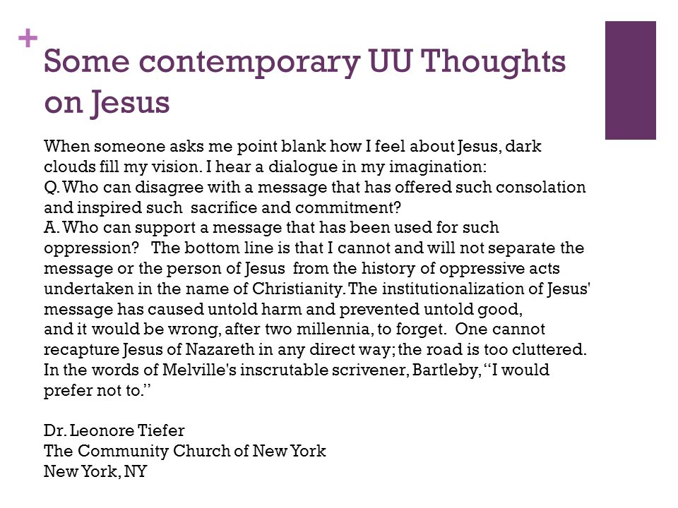 + Some contemporary UU Thoughts on Jesus When someone asks me point blank how I feel about Jesus, dark clouds fill my vision.