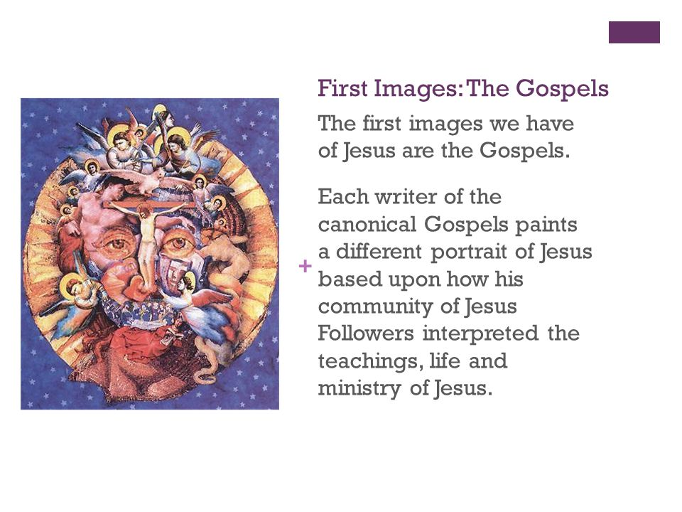 + First Images: The Gospels The first images we have of Jesus are the Gospels.