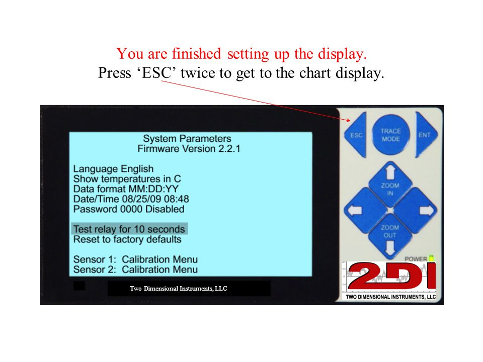 You are finished setting up the display. Press 'ESC' twice to get to the chart display.