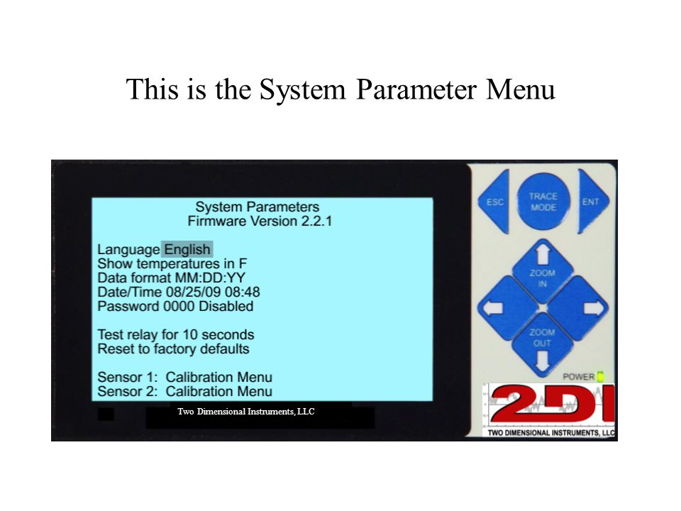 This is the System Parameter Menu Two Dimensional Instruments, LLC