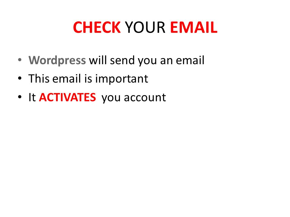 CHECK YOUR  Wordpress will send you an  This  is important It ACTIVATES you account