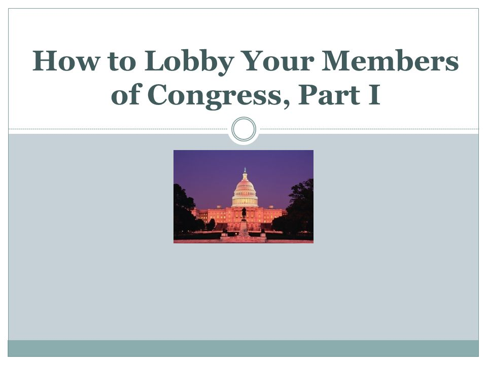How to Lobby Your Members of Congress, Part I