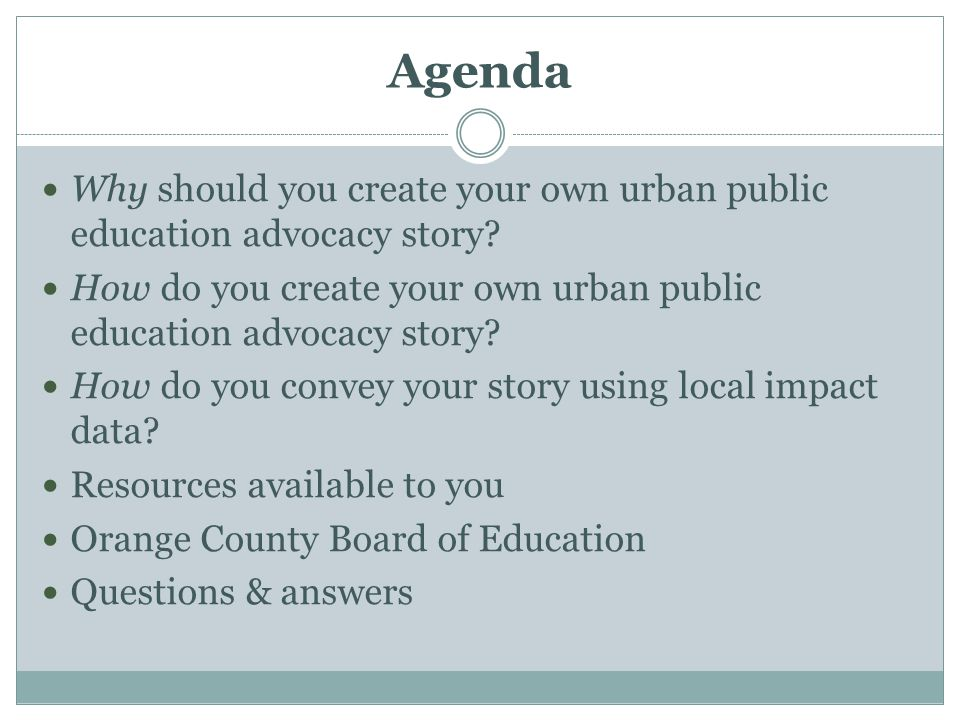Agenda Why should you create your own urban public education advocacy story.