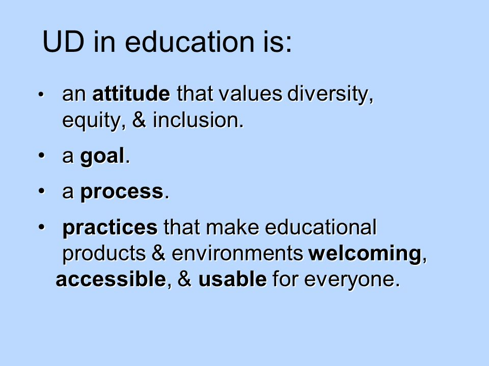 an attitude that values diversity, equity, & inclusion.a goal.a process.practices that make educational products & environments welcoming, accessible, & usable for everyone.