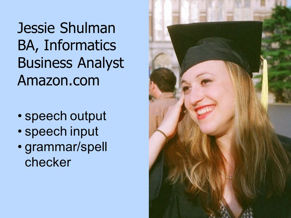 27 Jessie Shulman BA, Informatics Business Analyst Amazon.com speech output speech input grammar/spell checker