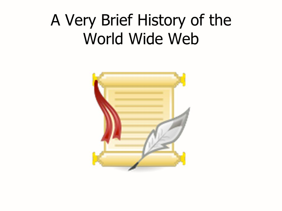 A Very Brief History of the World Wide Web