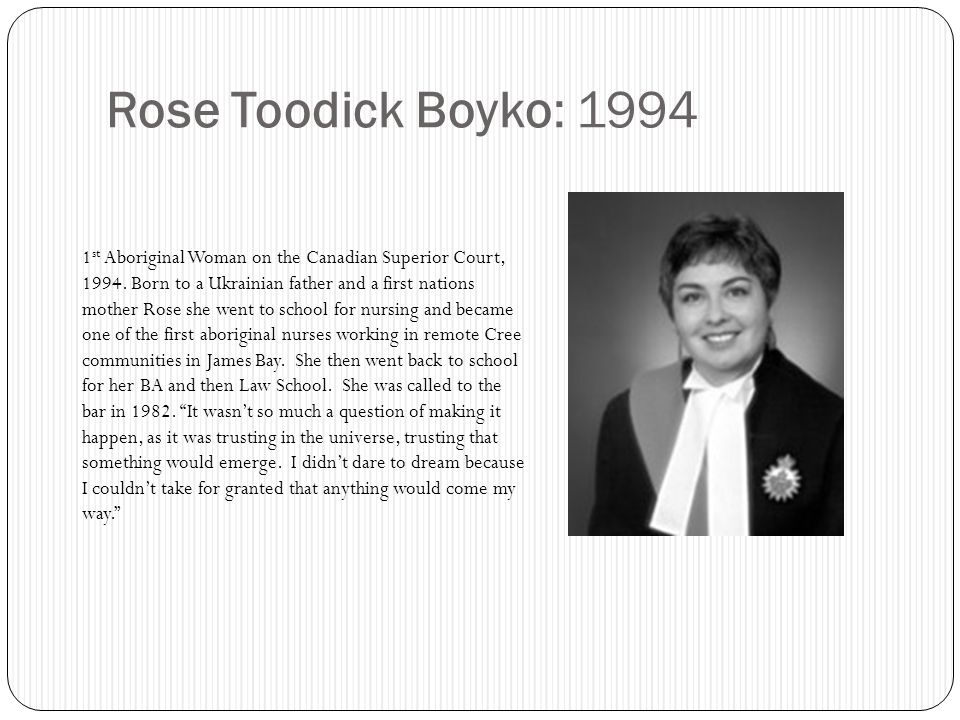 Rose Toodick Boyko: 1994 1 st Aboriginal Woman on the Canadian Superior Court, 1994.