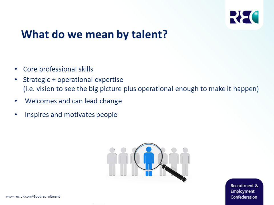What do we mean by talent. Core professional skills Strategic + operational expertise (i.e.