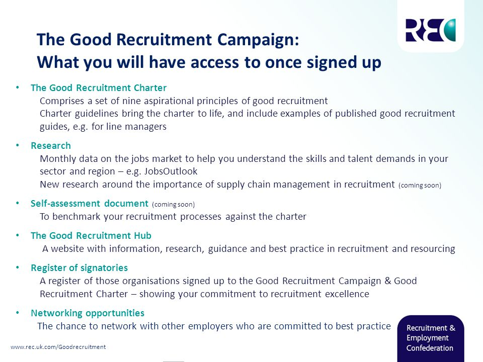 The Good Recruitment Campaign: What you will have access to once signed up The Good Recruitment Charter Comprises a set of nine aspirational principles of good recruitment Charter guidelines bring the charter to life, and include examples of published good recruitment guides, e.g.