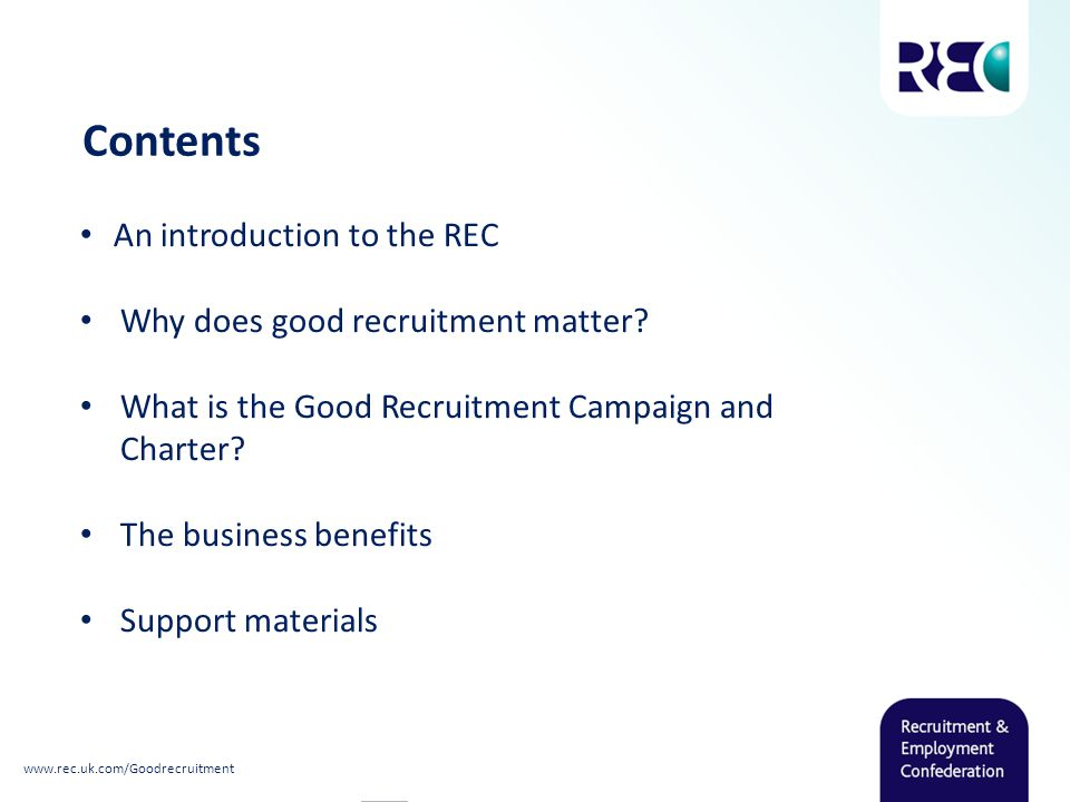 Contents An introduction to the REC Why does good recruitment matter.