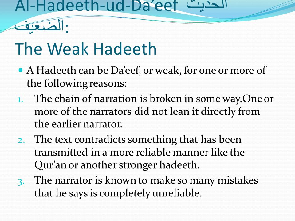 Al-Hadeeth-ud-Da'eef الحديث الضعيف : The Weak Hadeeth A Hadeeth can be Da'eef, or weak, for one or more of the following reasons: 1.