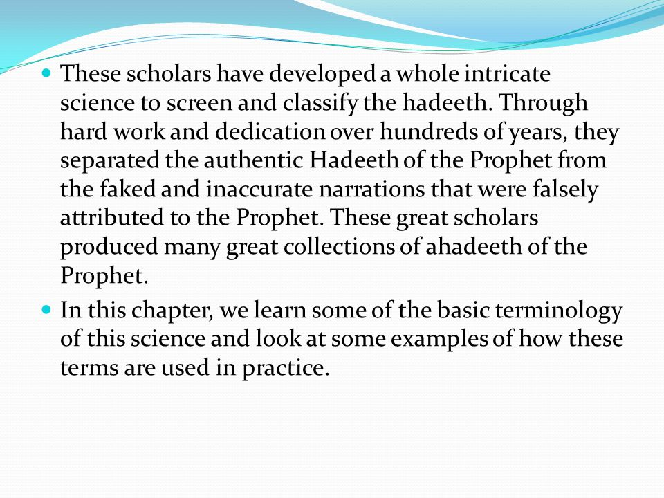 These scholars have developed a whole intricate science to screen and classify the hadeeth.