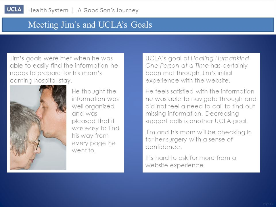Health System | A Good Son's Journey Meeting Jim's and UCLA's Goals Page 15 Jim's goals were met when he was able to easily find the information he needs to prepare for his mom's coming hospital stay.