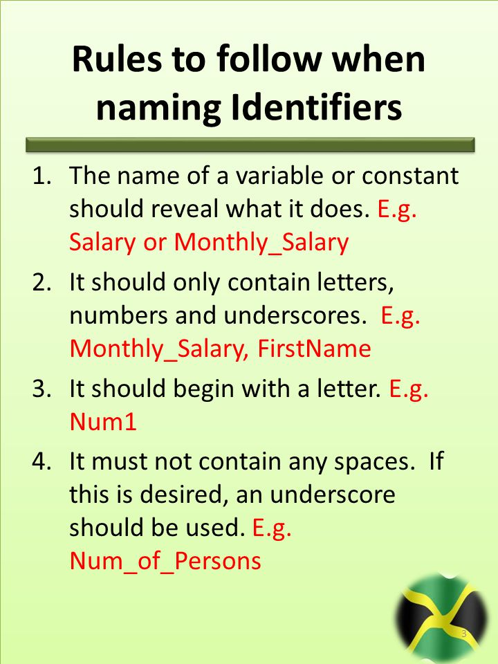 Rules to follow when naming Identifiers 1.The name of a variable or constant should reveal what it does.