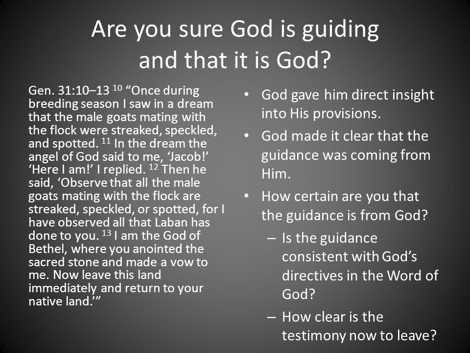 Are you sure God is guiding and that it is God. Gen.