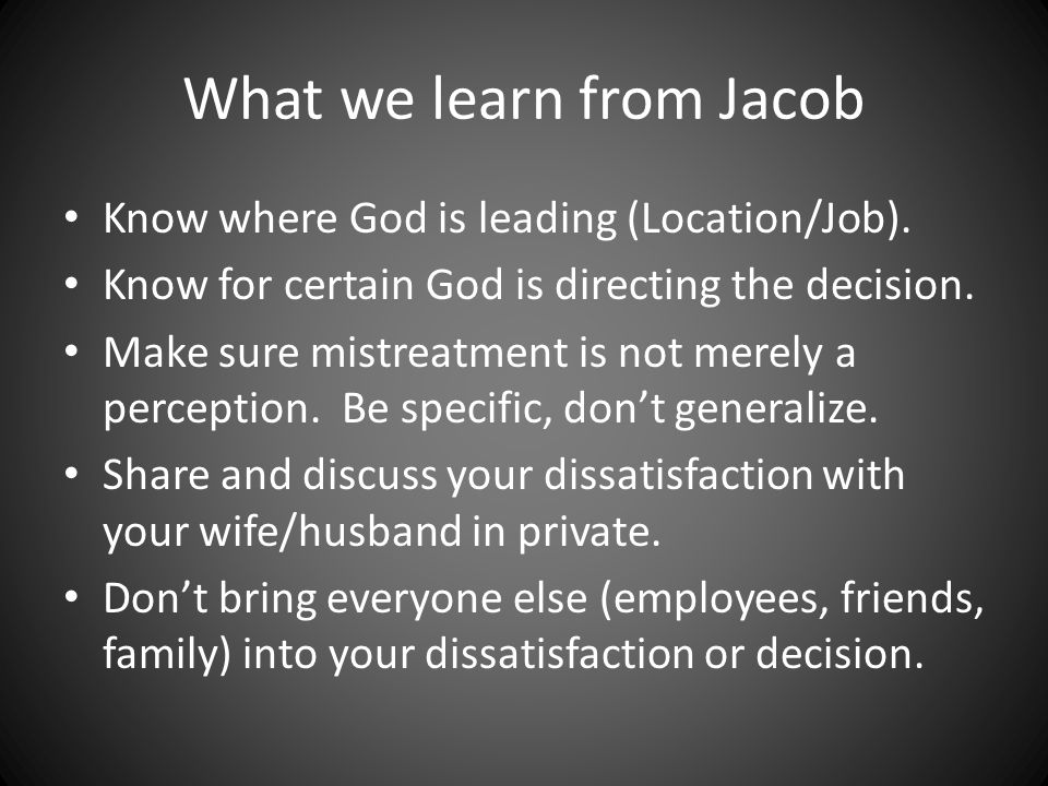 What we learn from Jacob Know where God is leading (Location/Job).