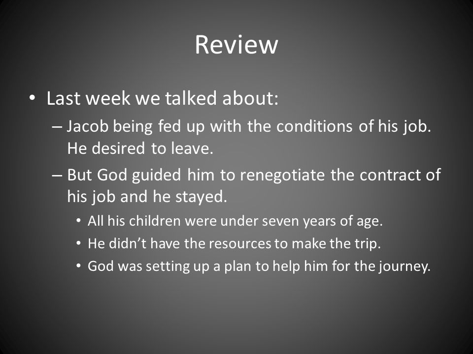 Review Last week we talked about: – Jacob being fed up with the conditions of his job.