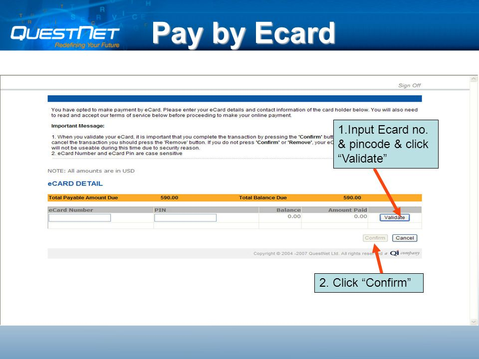 Pay by Ecard 1.Input Ecard no. & pincode & click Validate 2. Click Confirm