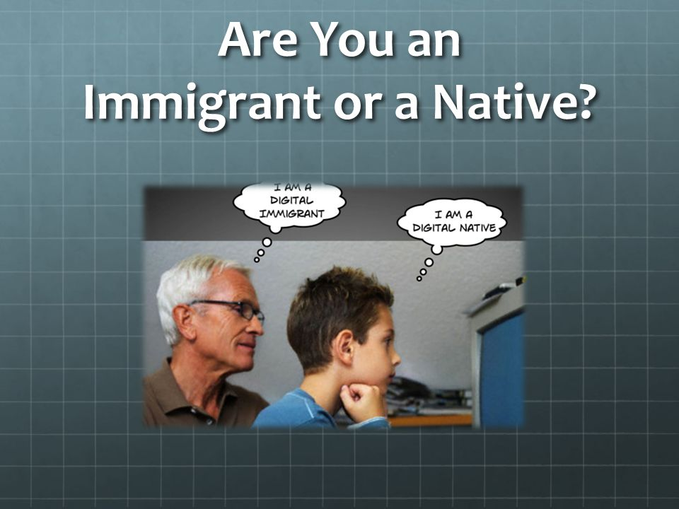 Are You an Immigrant or a Native
