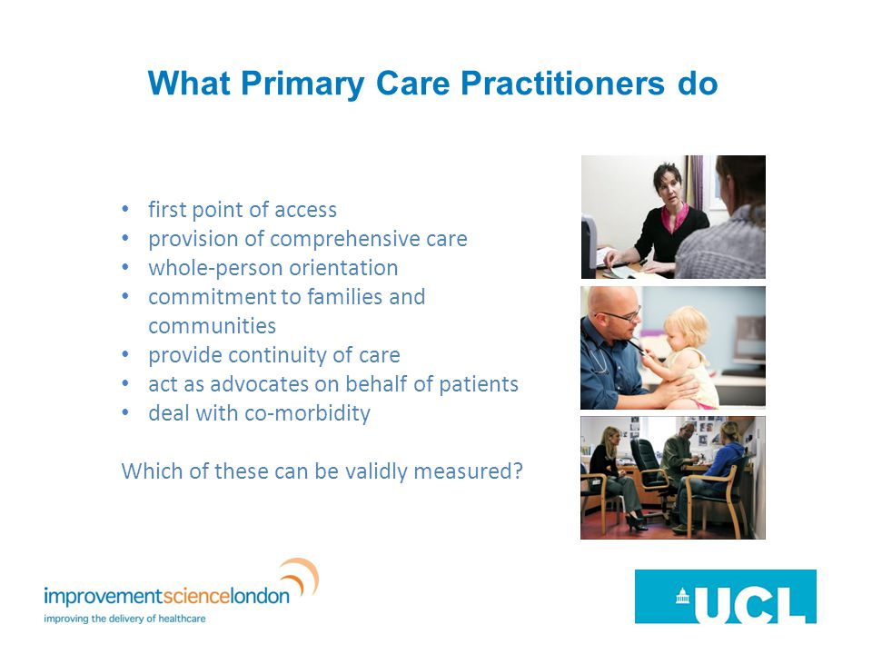 What Primary Care Practitioners do first point of access provision of comprehensive care whole-person orientation commitment to families and communities provide continuity of care act as advocates on behalf of patients deal with co-morbidity Which of these can be validly measured
