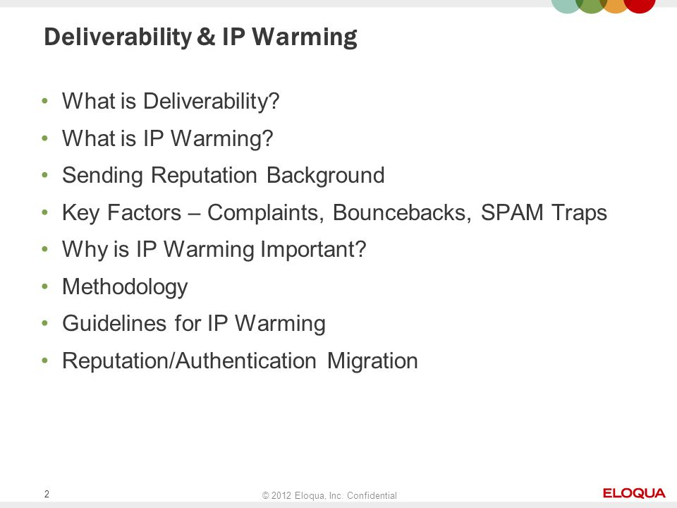 © 2012 Eloqua, Inc. Confidential 2 Deliverability & IP Warming What is Deliverability.