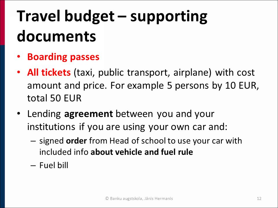 Travel budget – supporting documents Boarding passes All tickets (taxi, public transport, airplane) with cost amount and price.