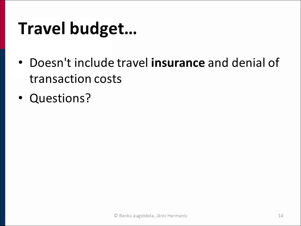 Travel budget… Doesn t include travel insurance and denial of transaction costs Questions.
