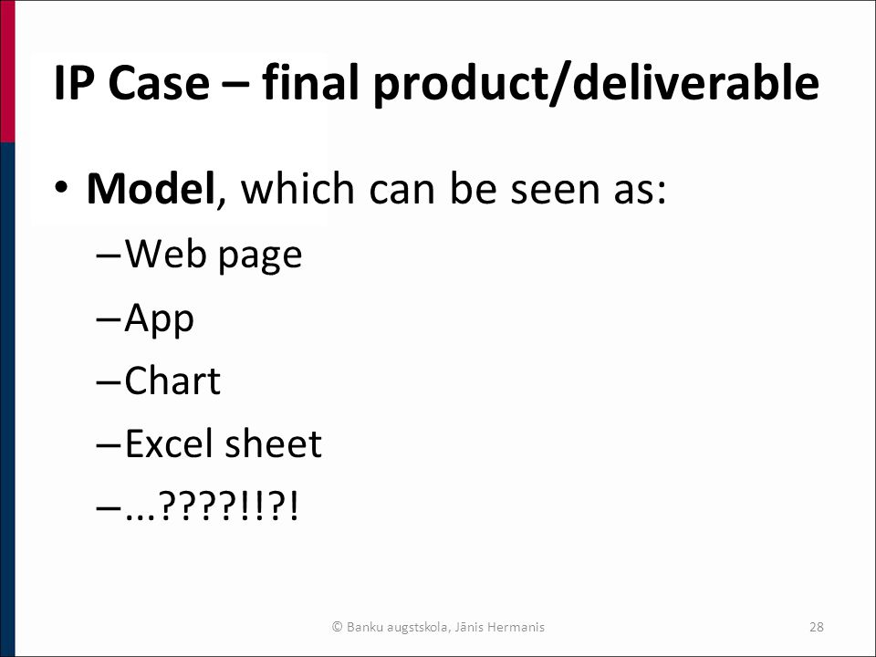 IP Case – final product/deliverable Model, which can be seen as: – Web page – App – Chart – Excel sheet –... !! .