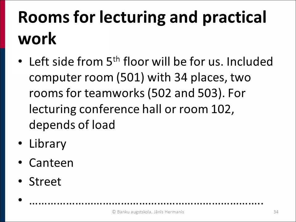 Rooms for lecturing and practical work Left side from 5 th floor will be for us.