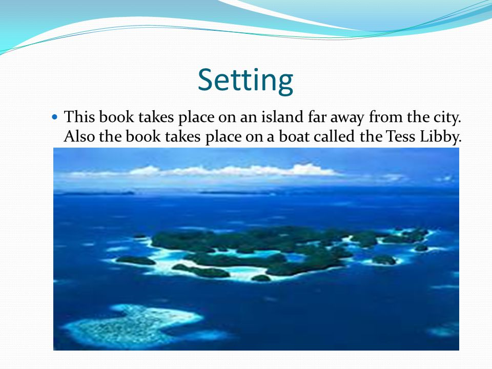 Setting This book takes place on an island far away from the city.