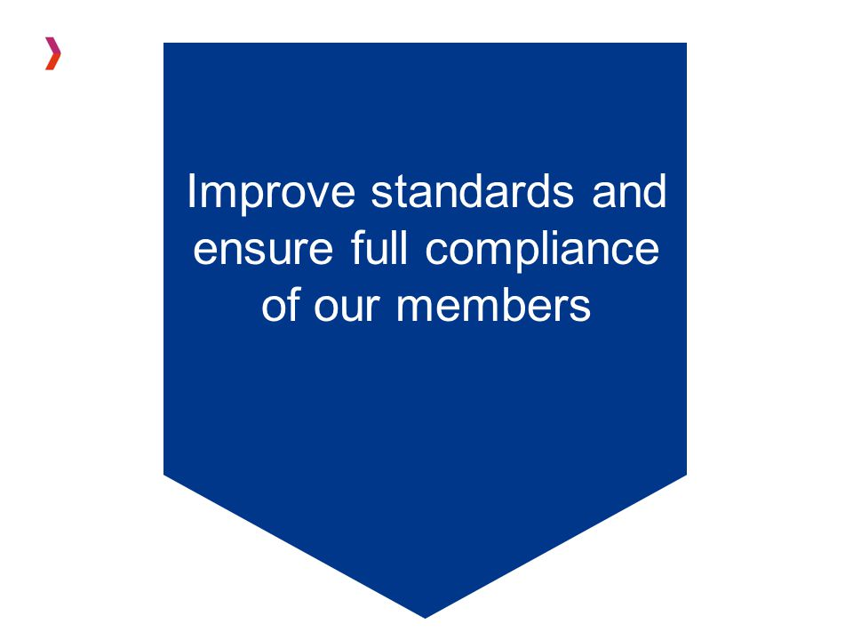 Improve standards and ensure full compliance of our members