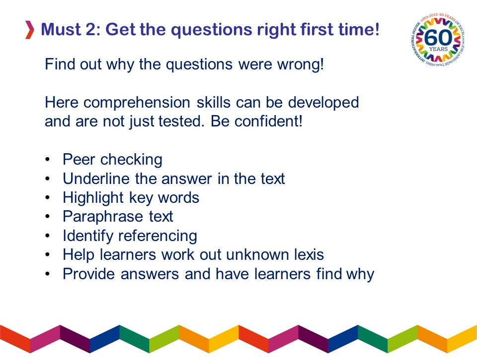 Must 2: Get the questions right first time. Find out why the questions were wrong.