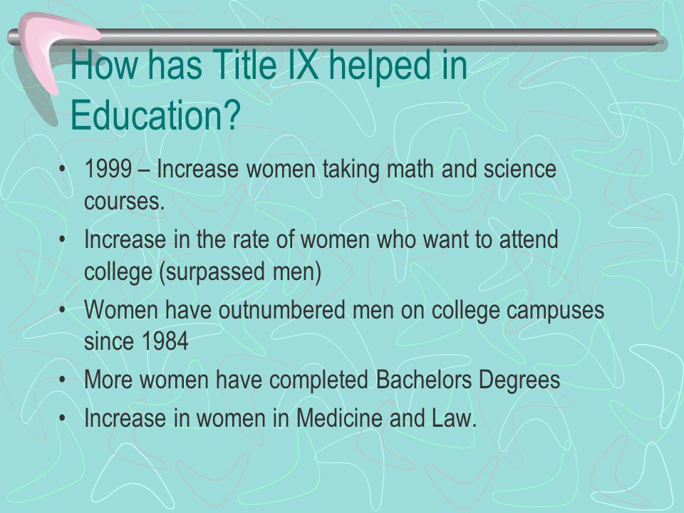 How has Title IX helped in Education. 1999 – Increase women taking math and science courses.