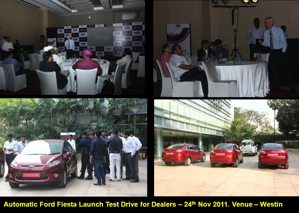 Automatic Ford Fiesta Launch Test Drive for Dealers – 24 th Nov 2011. Venue – Westin