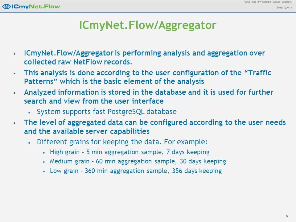 9 ICmyNet.Flow/Aggregator ICmyNet.Flow/Aggregator is performing analysis and aggregation over collected raw NetFlow records.