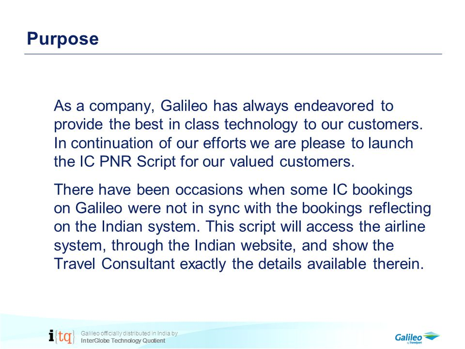 Galileo officially distributed in India by InterGlobe Technology Quotient Purpose As a company, Galileo has always endeavored to provide the best in class technology to our customers.