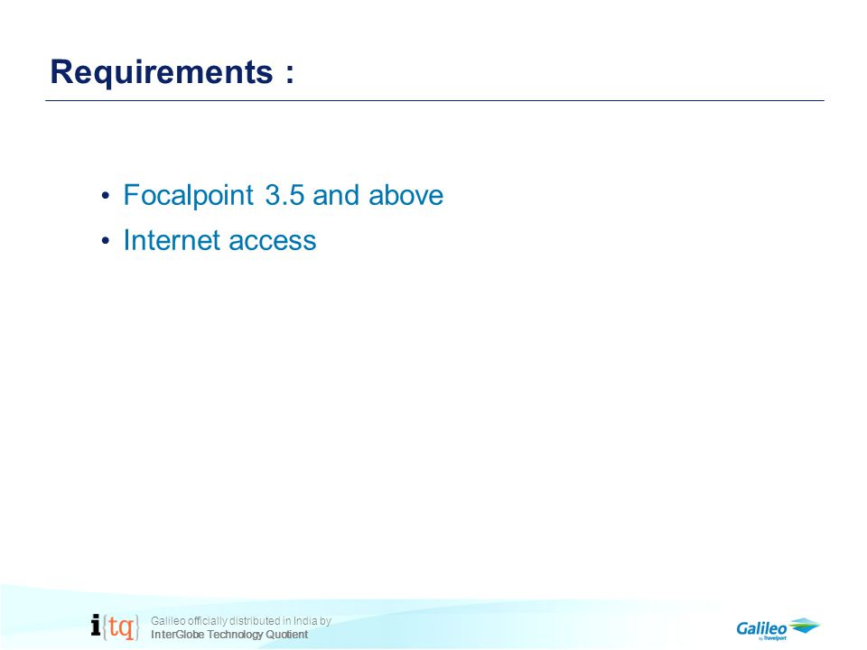 Galileo officially distributed in India by InterGlobe Technology Quotient Requirements : Focalpoint 3.5 and above Internet access