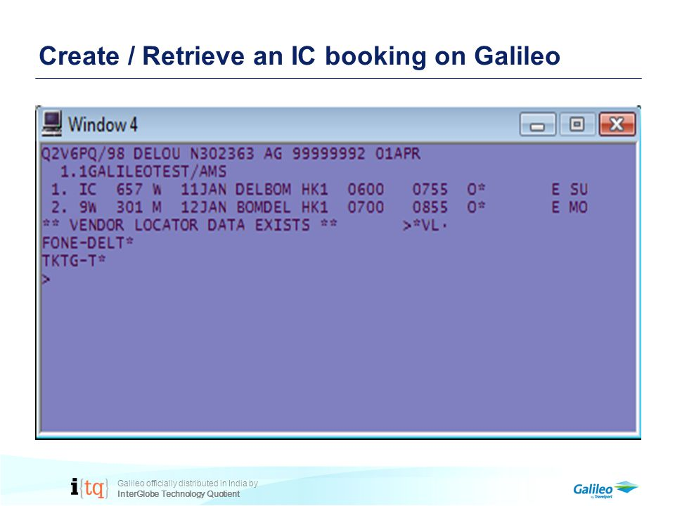 Galileo officially distributed in India by InterGlobe Technology Quotient Create / Retrieve an IC booking on Galileo